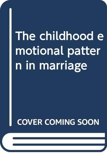 9780442273583: The childhood emotional pattern in marriage