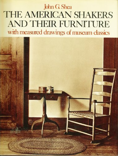 The American Shakers and Their Furniture with Measured Drawings of Museum Classics: Shea, John G.