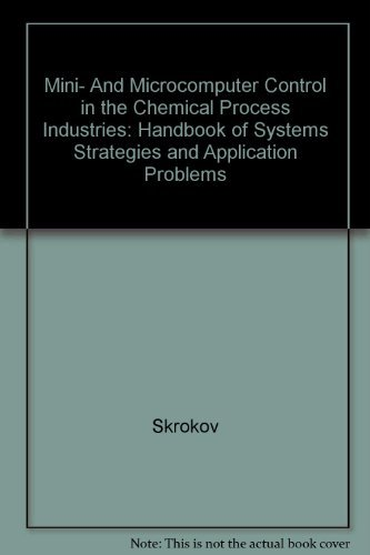 Stock image for Mini- And Microcomputer Control in the Chemical Process Industries: Handbook of Systems Strategies and Application Problems for sale by Wonder Book