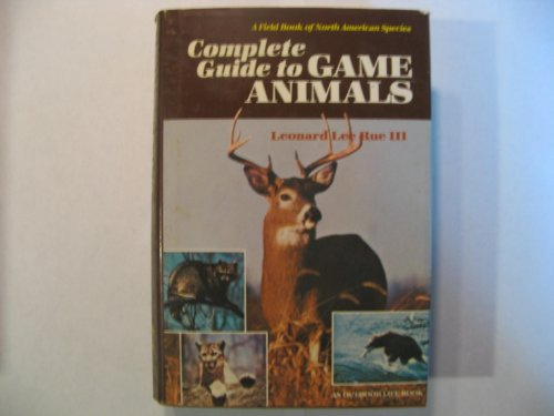Complete Guide to Game Animals A Field Book of North American Species: Rue, Leonard Lee