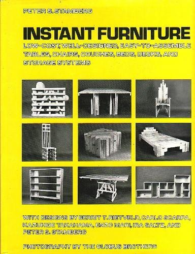Instant furniture: Low-cost, well-designed, easy-to-assemble tables, chairs,: Peter S Stamberg