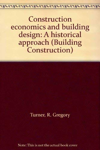 CONSTRUCTION ECONOMICS AND BUILDING DESIGN: A HISTORICAL APPROACH