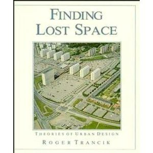FINDING LOST SPACE: THEORIES OF URBAN DESIGN.
