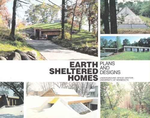 EARTH SHELTERED HOMES: PLANS AND DESIGNS. Prepared by the Underground Space Center, University of...