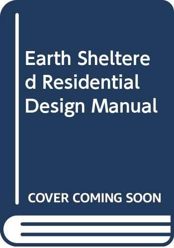 Earth Sheltered Residential Design Manual: Sterling, Raymond &