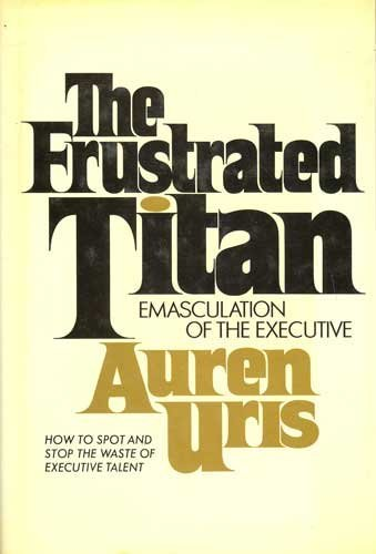 9780442288105: The frustrated titan;: Emasculation of the executive