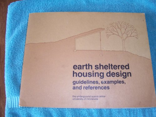 Earth sheltered housing design - guidelines, examples, and references