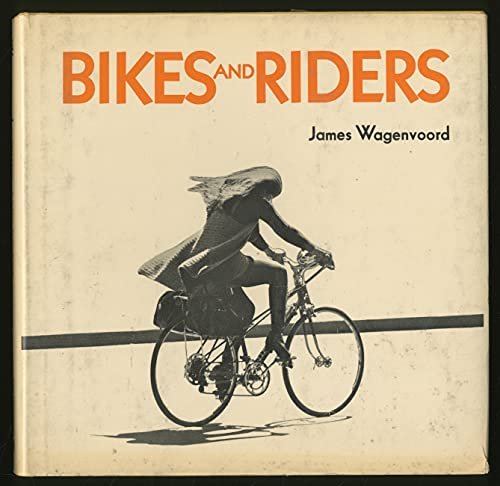 Bikes and Riders: Wagenvoord, James.