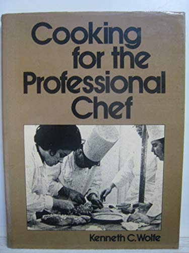 Cooking for the Professional Chef: Wolfe, Kenneth C.