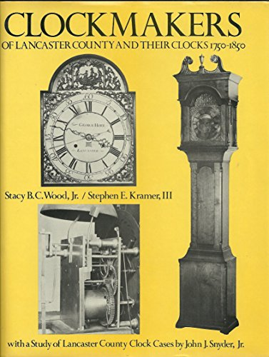 Clockmakers of Lancaster County and Their Clocks, 1750-1850 [MULTIPLY SIGNED]