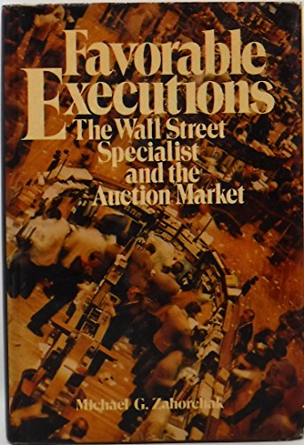 Favorable executions;: The Wall Street specialist and the auction market: Zahorchak, Michael G