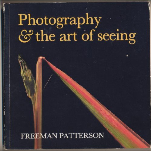 Photography and the Art of Seeing (0442297793) by Freeman Patterson