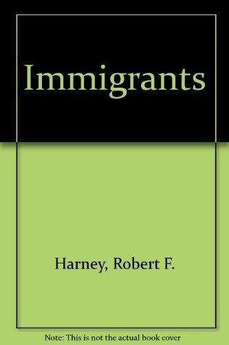 Immigrants: Harney, Robert F., Troper, Harold R.