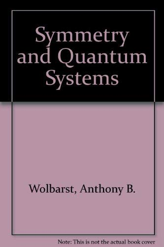 Symmetry and quantum systems (The Modern university physics series): Wolbarst, Anthony B