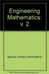 Engineering Mathematics. Volume 2.: Spencer, A J M ;