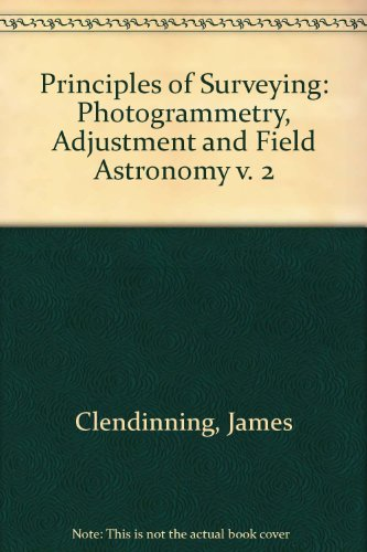 Principles of Surveying: Photogrammetry, Adjustment and Field: James Clendinning