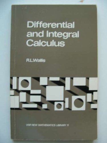 Differential and Integral Calculus (Vnr New Mathematics Library; 11): Wallis, R. L.