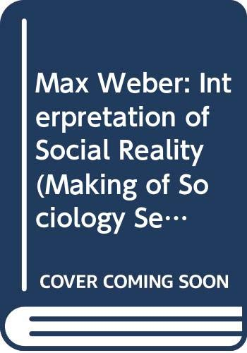 9780442306885: Max Weber: Interpretation of Social Reality (Making of Sociology Series)