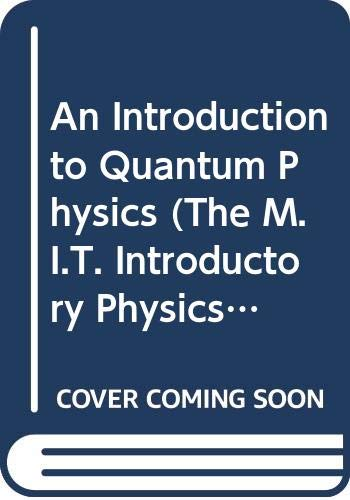 9780442307707: An Introduction to Quantum Physics (The M.I.T. Introductory Physics Series)