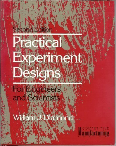 Practical Experiment Designs for Engineers and Scientists: William J. Diamond