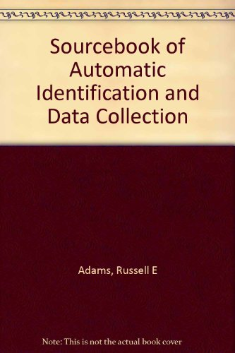 Sourcebook of Automatic Identification and Data Collection: Adams, Russell E.