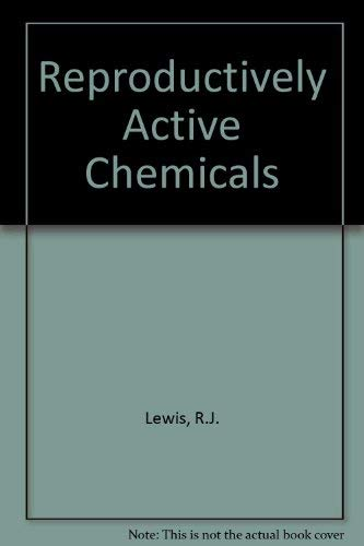 Reproductively Active Chemicals: A Reference Guide: Lewis, Richard J.