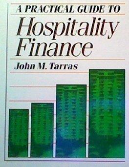A Practical Guide to Hospitality Finance: John M. Tarras