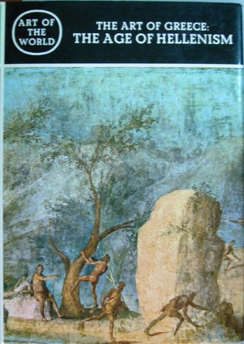 9780442322762: The Art of Greece: The Age of Hellenism (Art of the World)