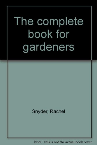 The Complete Book for Gardeners: Snyder, Rachel, (Editor in Chief)