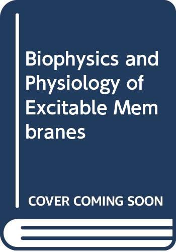 Biophysics and Physiology of Excitable Membranes: William J Adelman