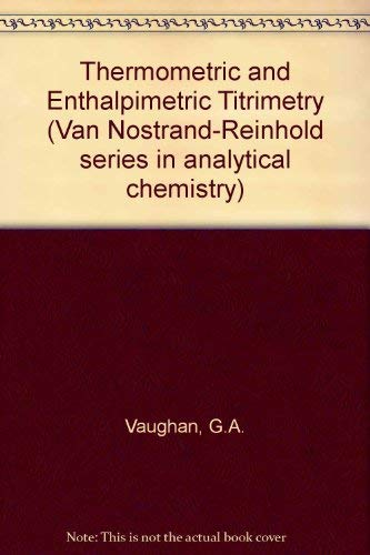 Thermometric and Enthalpimetric Titrimetry (Van Nostrand Reinhold series in analytical chemistry): ...