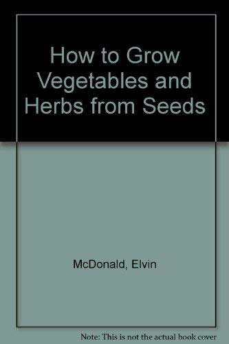 How to Grow Vegetables and Herbs from Seeds (0442803818) by Elvin McDonald