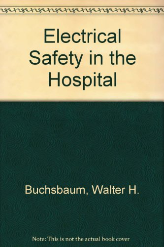 Electrical Safety in the Hospital (9780442840471) by Walter H. Buchsbaum; Bonnie Goldsmith