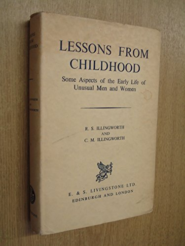 Lessons from Childhood Some aspects of the Early Life of Unusal Men and Women: Illingworth, Ronald ...