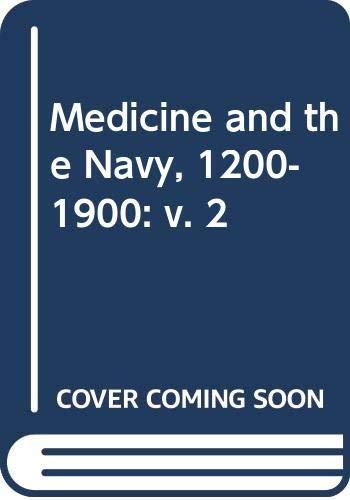 Medicine and the Navy, 1200-1900: v. 2: Keevil, J.J.