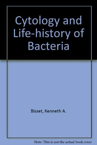 Cytology and Life-History of Bacteria, 3rd Edition;: Bisset, K. A.,