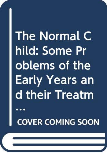 9780443008627: The normal child: some problems of the early years and their treatment,