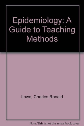 Epidemiology: A Guide to Teaching Methods: Lowe, C.R. and