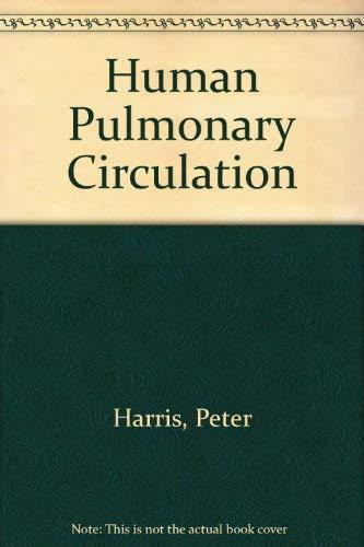 The Human Pulmonary Circulation: Harris, Peter; Heath, Donald