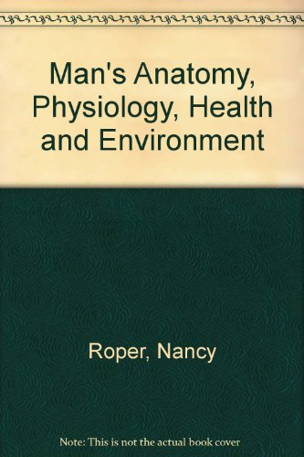 Man's anatomy, physiology, health, and environment (9780443014970) by Roper, Nancy