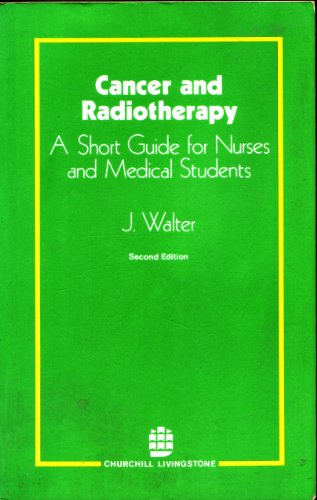 Cancer and Radiotherapy : A Short Guide: J. Walter