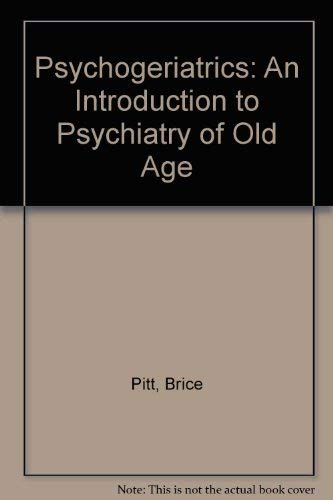 PSYCHOGERIATRICS: AN INTRODUCTION TO THE PSYCHIATRY OF OLD AGE