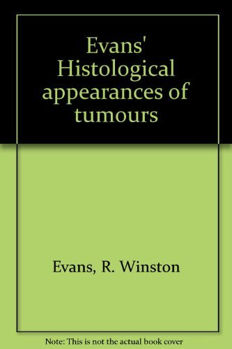 Evans' Histological appearances of tumours: R. Winston Evans