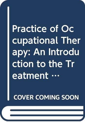 9780443018787: Practice of Occupational Therapy: An Introduction to the Treatment of Physical Dysfunction