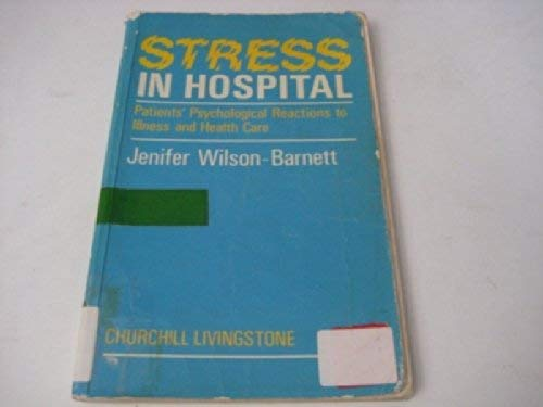 Stress in Hospital: Patients' Psychological Reactions to: Wilson-Barnett, Jenifer