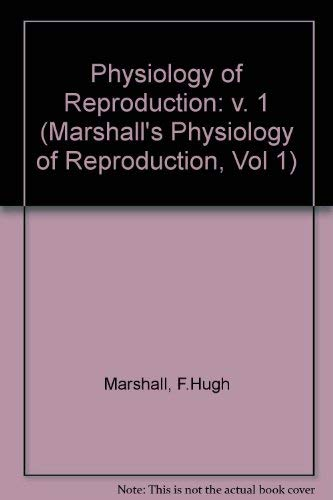 Marshall's Physiology of Reproduction: Reproductive Cycles of: Marshall, Francis Hugh
