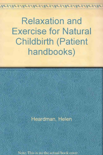 9780443021947: Relaxation and Exercise for Natural Childbirth (Patient handbooks)