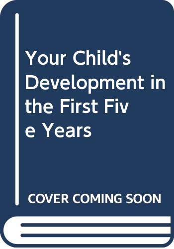 9780443022371: Your Child's Development in the First Five Years (A Churchill Livingstone patient handbook)