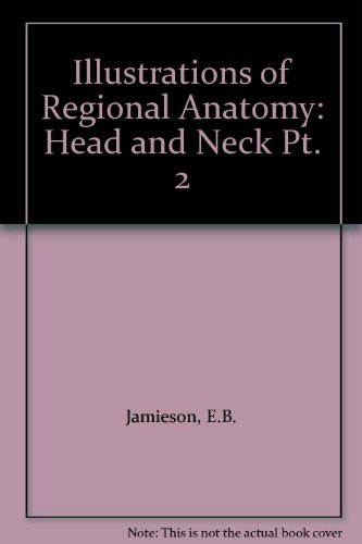 Illustrations of Regional Anatomy: Head and Neck: Jamieson, E.B.