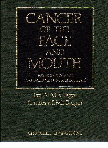 9780443024559: Cancer of the Face and Mouth: Pathology and Management for Surgeons